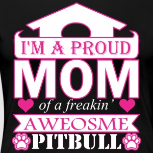 Im A Proud Mom Of Freaking Awesome Pitbull - Women's Premium T-Shirt