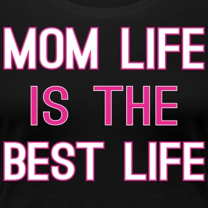 Mom Life Is The Best Life - Women's Premium T-Shirt