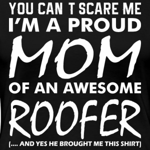 Cant Scare Me Proud Mom Awesome Roofer - Women's Premium T-Shirt