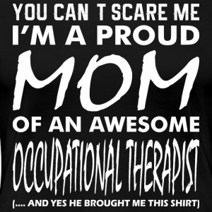 Cant Scare Proud Mom Awesome Occupational Therapis - Women's Premium T-Shirt