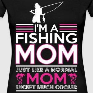 Im Fishing Mom Like Normal Mom Except Cooler - Women's Premium T-Shirt
