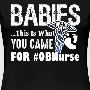 This Is What You Came For OB Nurse - Women's Premium T-Shirt
