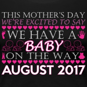 This Mothers Day We Have A Baby On Way August 2017 - Women's Premium T-Shirt