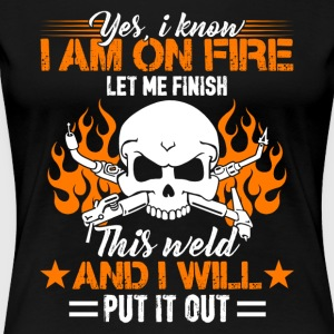 This Weld And I Will Put It Out Shirt - Women's Premium T-Shirt