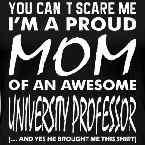 Cant Scare Proud Mom Awesome University Professor - Women's Premium T-Shirt