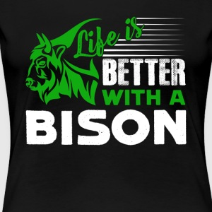 Life Is Better With A Bison Shirt - Women's Premium T-Shirt