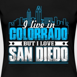 I LIVE IN COLORADO BUT I LOVE SAN DIEGO SHIRT - Women's Premium T-Shirt