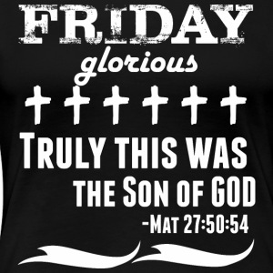 Friday Glorious Truly This Was The Son Of God - Women's Premium T-Shirt