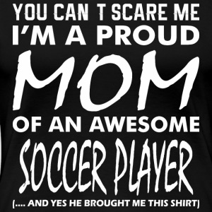 Cant Scare Me Proud Mom Awesome Soccer Player - Women's Premium T-Shirt