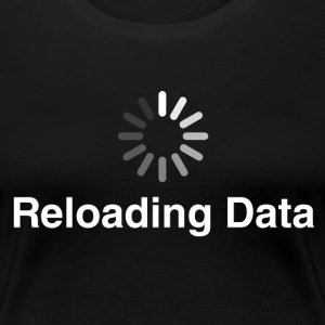 Reloading Data - Women's Premium T-Shirt
