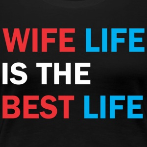 Wife Life Is The Best Life - Women's Premium T-Shirt