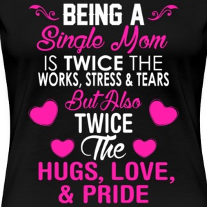 Being A Single Mom T Shirt - Women's Premium T-Shirt