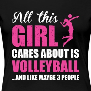 ALL THIS GIRL CARE ABOUT IS VOLLEYBALL FUNNY SHIRT - Women's Premium T-Shirt