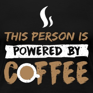 The Person is powered by Coffee - Women's Premium T-Shirt