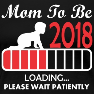 Momto Be 2018 Loading Please Wait Patiently - Women's Premium T-Shirt