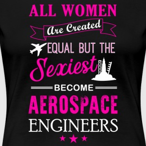 Sexiest Women Become Aerospace Engineer Shirt - Women's Premium T-Shirt