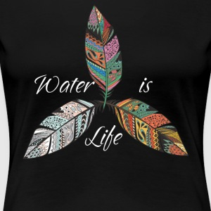 Standing Rock Water is Life No DAPL All Life Tee - Women's Premium T-Shirt