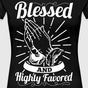 Blessed And Highly Favored (Alt. White Letters) - Women's Premium T-Shirt