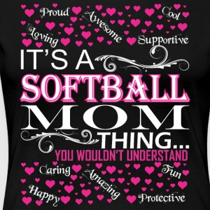 Its A Softball Mom Things You Wouldnt Understand - Women's Premium T-Shirt