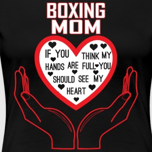 Boxing Mom You Think My Hands Full See My Heart - Women's Premium T-Shirt