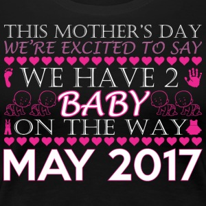 This Mothers Day We Have 2 Baby On Way May 2017 - Women's Premium T-Shirt