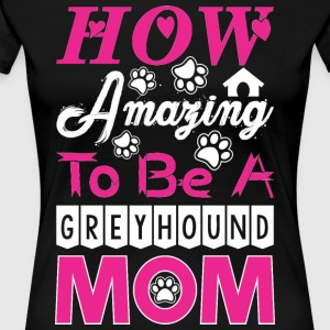 How Amazing To Be A Greyhound Mom - Women's Premium T-Shirt