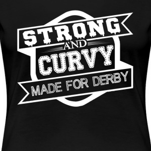 Strong And Curvy Made For Derby Shirt - Women's Premium T-Shirt
