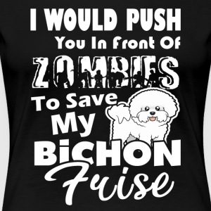ZOMBIES TO SAVE MY BICHON FRISE T SHIRTS - Women's Premium T-Shirt