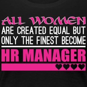 All Women Created Equal Finest Become Hr Manager - Women's Premium T-Shirt