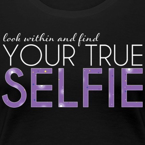 Look Within And Find Your True Selfie - Women's Premium T-Shirt