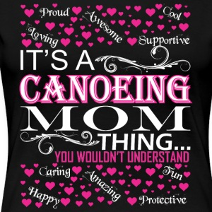 Its A Canoeing Mom Things You Wouldnt Understand - Women's Premium T-Shirt
