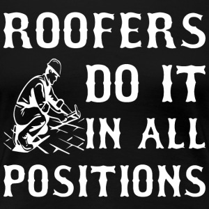 Roofers Do It In All Positions - Women's Premium T-Shirt