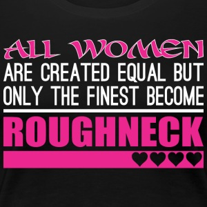 All Women Created Equal Finest Become Roughneck - Women's Premium T-Shirt