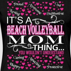 Its Beach Volleyball Mom Things Wouldnt Understand - Women's Premium T-Shirt
