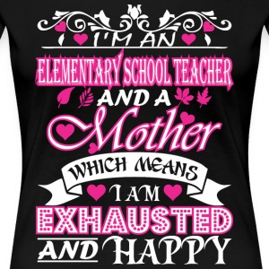 Elementary Teacher Mother Means Exhausted & Happy - Women's Premium T-Shirt