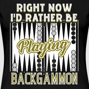 I D RATHER BE PLAYING BACKGAMMON SHIRT - Women's Premium T-Shirt