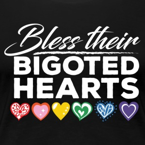 Bless Their Bigoted Hearts - Women's Premium T-Shirt