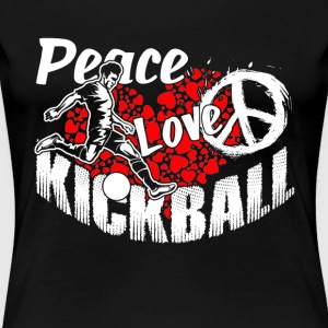 PEACE LOVE KICKBALL SHIRT - Women's Premium T-Shirt