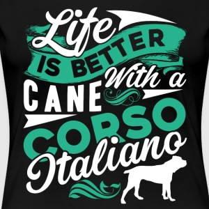 LIFE IS BETTER WITH A CANE CORSO ITALIANO SHIRT - Women's Premium T-Shirt
