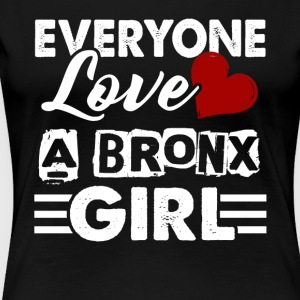EVERYONE LOVES A BRONX GIRL SHIRT - Women's Premium T-Shirt