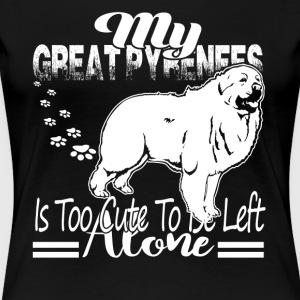 GREAT PYRENEES IS TOO CUTE SHIRT - Women's Premium T-Shirt