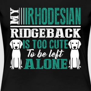 RHODESIAN RIDGEBACK IS TOO CUTE SHIRT - Women's Premium T-Shirt