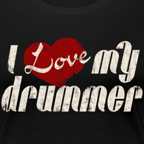 I love my drummer - Drummer Shirt - retro - Women's Premium T-Shirt