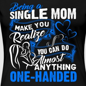 Single Mom Tee Shirts - Women's Premium T-Shirt