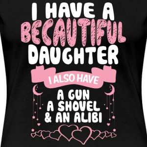 I Have A Beautiful Daughter T Shirt - Women's Premium T-Shirt