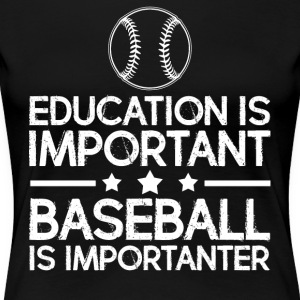 Education is important baseball is importanter - Women's Premium T-Shirt