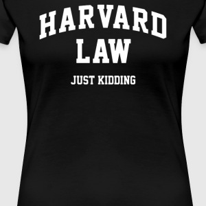 Harvard Law Just Kidding - Women's Premium T-Shirt