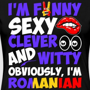 Im Funny Sexy Clever And Witty Im Romanian - Women's Premium T-Shirt