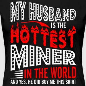 My Husband Is The Hottest Miner - Women's Premium T-Shirt