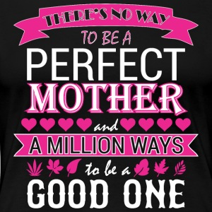 Theres No Way Tobe Perfect Mother Million Way Good - Women's Premium T-Shirt